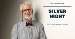 Silver Night with Jolyon Warwick James @ Burke Museum